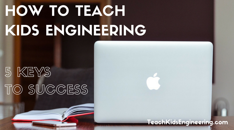 How to Teach Kids Engineering - 5 Keys